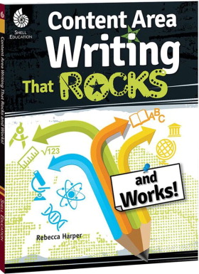 Shell Education Content Area Writing that Rocks and Works, Grades 3 to 12