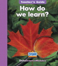 Delta Science Module How Do We Learn? Teacher Guide