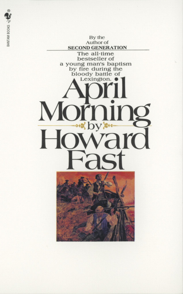 an analysis of the novel april morning by howard fast The april morning here is the famous april 19, 1775 upon which the shot heard 'round the world was fired, signaling the start of the american revolution.