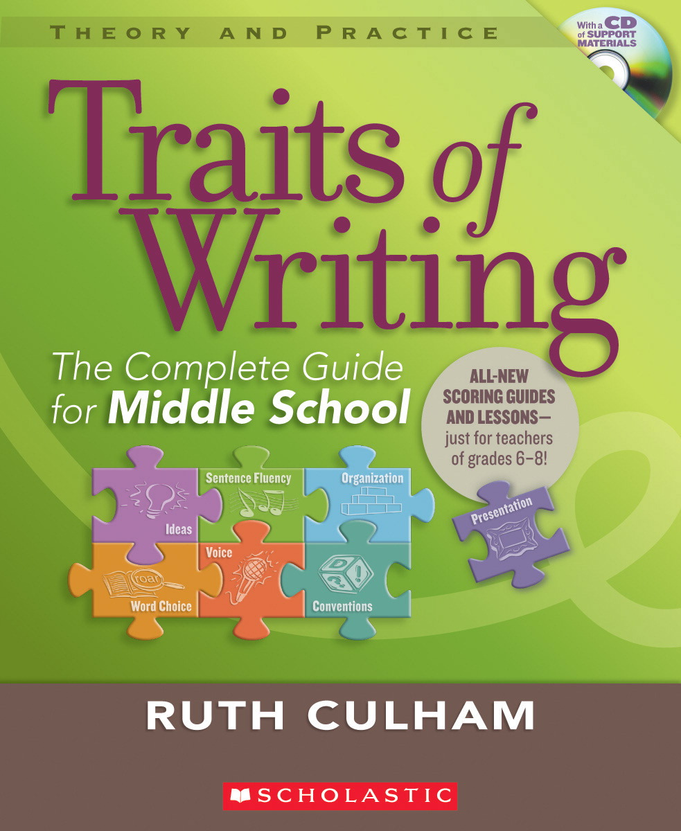 Scholastic Book - Traits of Writing:The Complete Guide for Middle School - by Ruth Culham - 336 Page